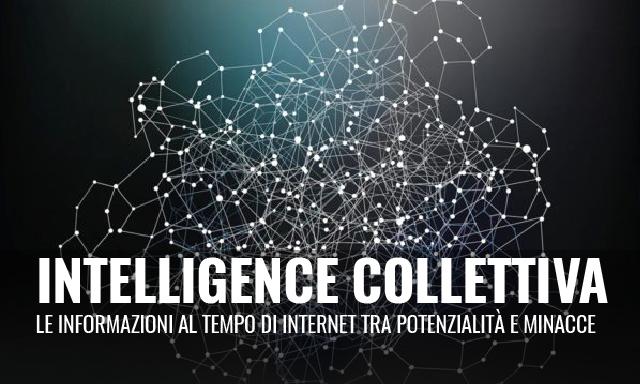intelligence collettiva le informazioni al tempo di internet tra potenzialità e minacce